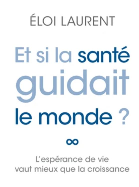 Eloi Laurent,  Et si la santé guidait le monde